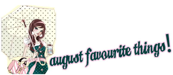favouritethings_august